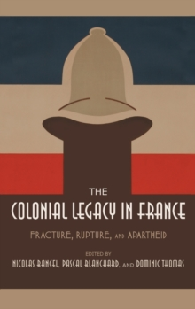 The Colonial Legacy in France : Fracture, Rupture, and Apartheid, Hardback Book