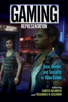Gaming Representation : Race, Gender, and Sexuality in Video Games, Paperback Book