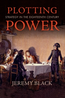 Plotting Power : Strategy in the Eighteenth Century, EPUB eBook
