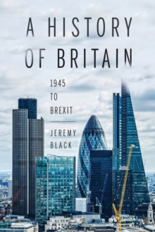 A History of Britain : 1945 to Brexit, Paperback Book