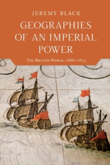Geographies of an Imperial Power : The British World, 1688-1815, Paperback / softback Book