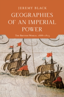Geographies of an Imperial Power : The British World, 1688-1815, PDF eBook