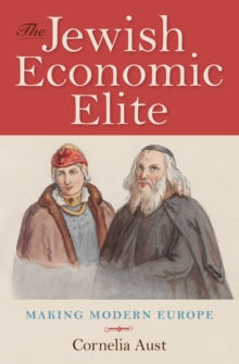 The Jewish Economic Elite : Making Modern Europe, PDF eBook