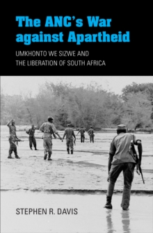 The ANC's War against Apartheid : Umkhonto we Sizwe and the Liberation of South Africa, EPUB eBook
