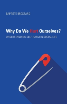 Why Do We Hurt Ourselves? : Understanding Self-Harm in Social Life, Paperback / softback Book