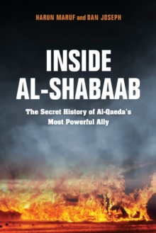 Inside Al-Shabaab : The Secret History of Al-Qaeda's Most Powerful Ally, Paperback / softback Book
