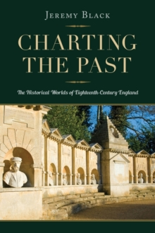 Charting the Past : The Historical Worlds of Eighteenth-Century England, Paperback / softback Book