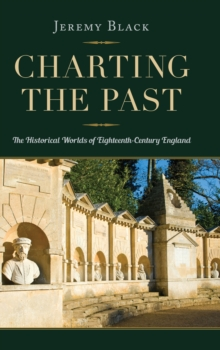 Charting the Past : The Historical Worlds of Eighteenth-Century England, PDF eBook