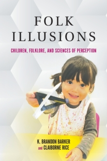 Folk Illusions : Children, Folklore, and Sciences of Perception, Paperback / softback Book