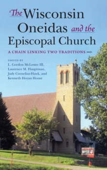 The Wisconsin Oneidas and the Episcopal Church : A Chain Linking Two Traditions, Hardback Book