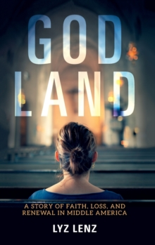 God Land : A Story of Faith, Loss, and Renewal in Middle America, Hardback Book