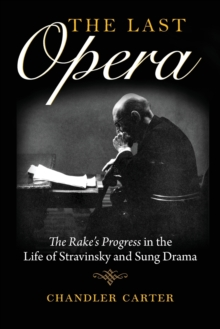 The Last Opera : The Rake's Progress in the Life of Stravinsky and Sung Drama, Paperback / softback Book