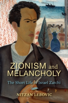 Zionism and Melancholy : The Short Life of Israel Zarchi, Paperback / softback Book