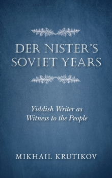 Der Nister's Soviet Years : Yiddish Writer as Witness to the People, Hardback Book