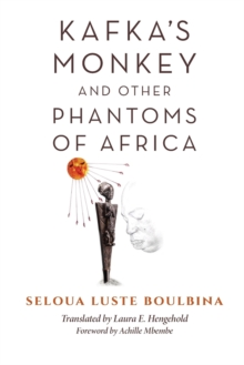 Kafka's Monkey and Other Phantoms of Africa, Paperback / softback Book