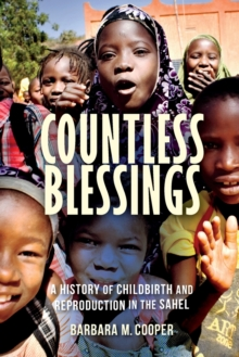 Countless Blessings : A History of Childbirth and Reproduction in the Sahel, Paperback / softback Book