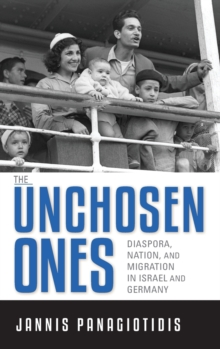 The Unchosen Ones : Diaspora, Nation, and Migration in Israel and Germany, Hardback Book