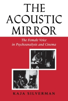 The Acoustic Mirror : The Female Voice in Psychoanalysis and Cinema, Paperback / softback Book