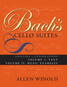 Bach's Cello Suites, Volumes 1 and 2 : Analyses and Explorations, Paperback Book