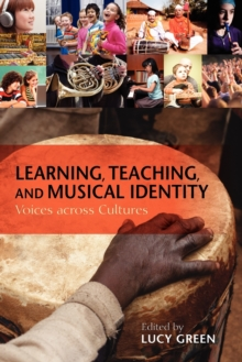 Learning, Teaching, and Musical Identity : Voices across Cultures, Paperback / softback Book