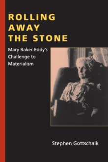 Rolling Away the Stone : Mary Baker Eddy's Challenge to Materialism, Paperback Book