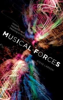 Musical Forces : Motion, Metaphor, and Meaning in Music, Hardback Book