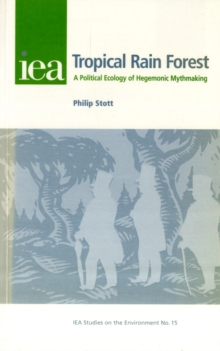 The Tropical Rain Forest : A Political Ecology of Hegemonic Myth-Making, Paperback Book