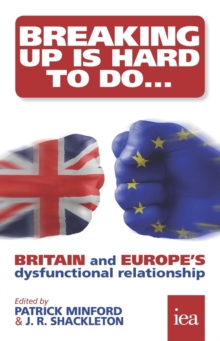 Breaking Up Is Hard To Do: Britain and Europe's Dysfunctional Relationship : Britain and Europe's Dysfunctional Relationship, PDF eBook