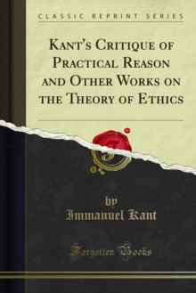 Kant's Critique of Practical Reason and Other Works on the Theory of Ethics, PDF eBook
