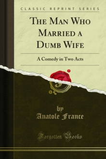 The Man Who Married a Dumb Wife : A Comedy in Two Acts, PDF eBook