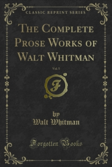 The Complete Prose Works of Walt Whitman, PDF eBook