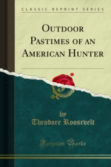 Outdoor Pastimes of an American Hunter, PDF eBook