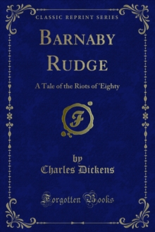Barnaby Rudge : A Tale of the Riots of 'Eighty, PDF eBook