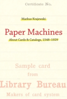 Paper Machines : About Cards & Catalogs, 1548-1929, Hardback Book