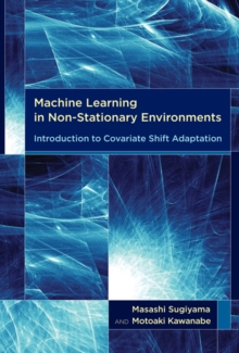 Machine Learning in Non-Stationary Environments : Introduction to Covariate Shift Adaptation, Hardback Book
