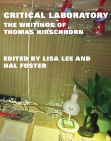 Critical Laboratory : The Writings of Thomas Hirschhorn, Hardback Book
