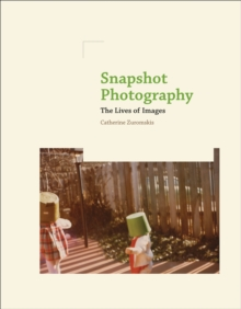 Snapshot Photography : The Lives of Images, Hardback Book