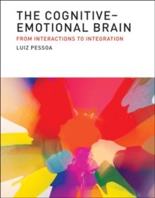 The Cognitive-Emotional Brain : From Interactions to Integration, Hardback Book