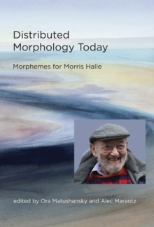 Distributed Morphology Today : Morphemes for Morris Halle, Hardback Book