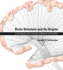 Brain Structure and Its Origins : in Development and in Evolution of Behavior and the Mind, Hardback Book