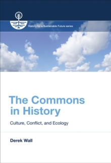 The Commons in History : Culture, Conflict, and Ecology, Hardback Book