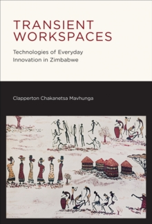Transient Workspaces : Technologies of Everyday Innovation in Zimbabwe, Hardback Book