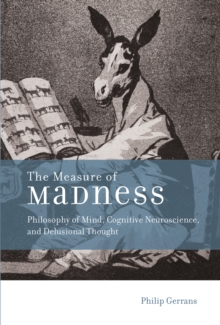 The Measure of Madness : Philosophy of Mind, Cognitive Neuroscience, and Delusional Thought, Hardback Book