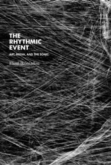 The Rhythmic Event : Art, Media, and the Sonic, Hardback Book