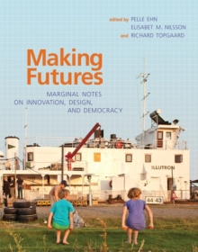 Making Futures : Marginal Notes on Innovation, Design, and Democracy, Hardback Book