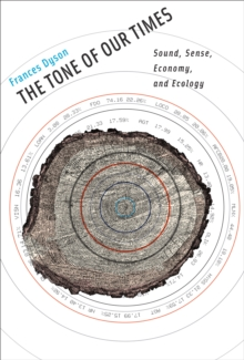 The Tone of Our Times : Sound, Sense, Economy, and Ecology, Hardback Book