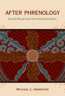 After Phrenology : Neural Reuse and the Interactive Brain, Hardback Book