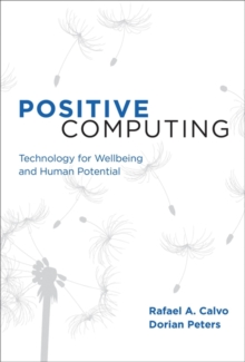 Positive Computing : Technology for Wellbeing and Human Potential, Hardback Book