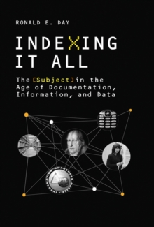 Indexing It All : The Subject in the Age of Documentation, Information, and Data, Hardback Book