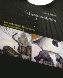 The Experience Machine : Stan VanDerBeek's Movie-Drome and Expanded Cinema, Hardback Book